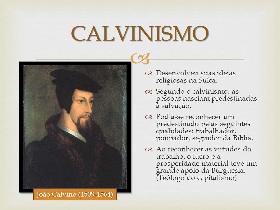 CALVINISMO Desenvolveu suas ideias religiosas na Suíça.