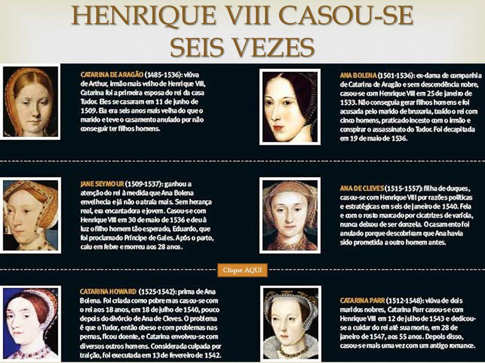 HENRIQUE VIII CASOU-SE SEIS VEZES