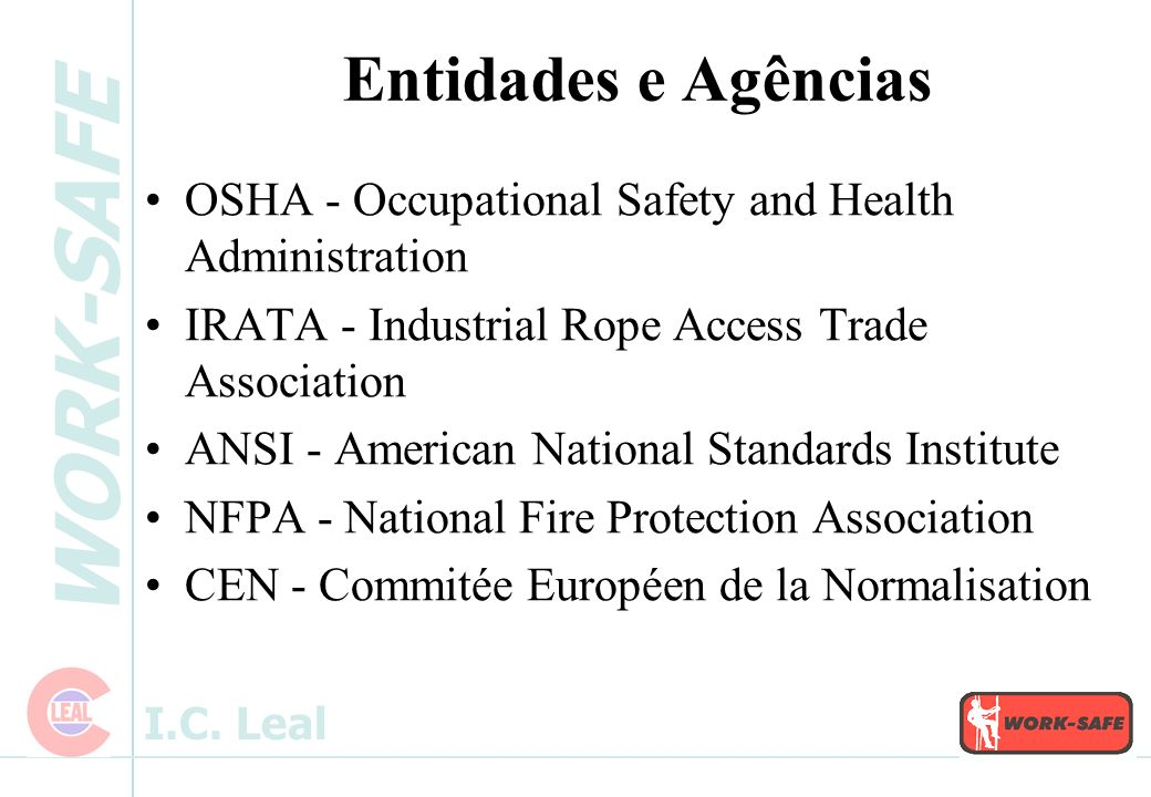 Entidades e Agências OSHA - Occupational Safety and Health Administration. IRATA - Industrial Rope Access Trade Association.