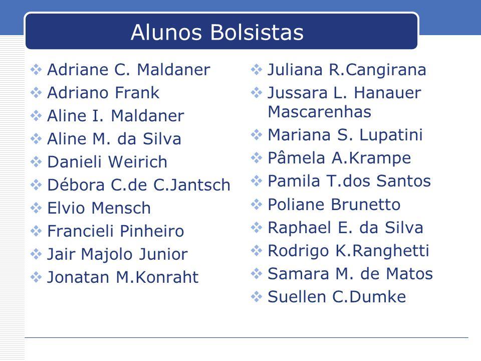 Alunos Bolsistas Adriane C. Maldaner Adriano Frank Aline I. Maldaner