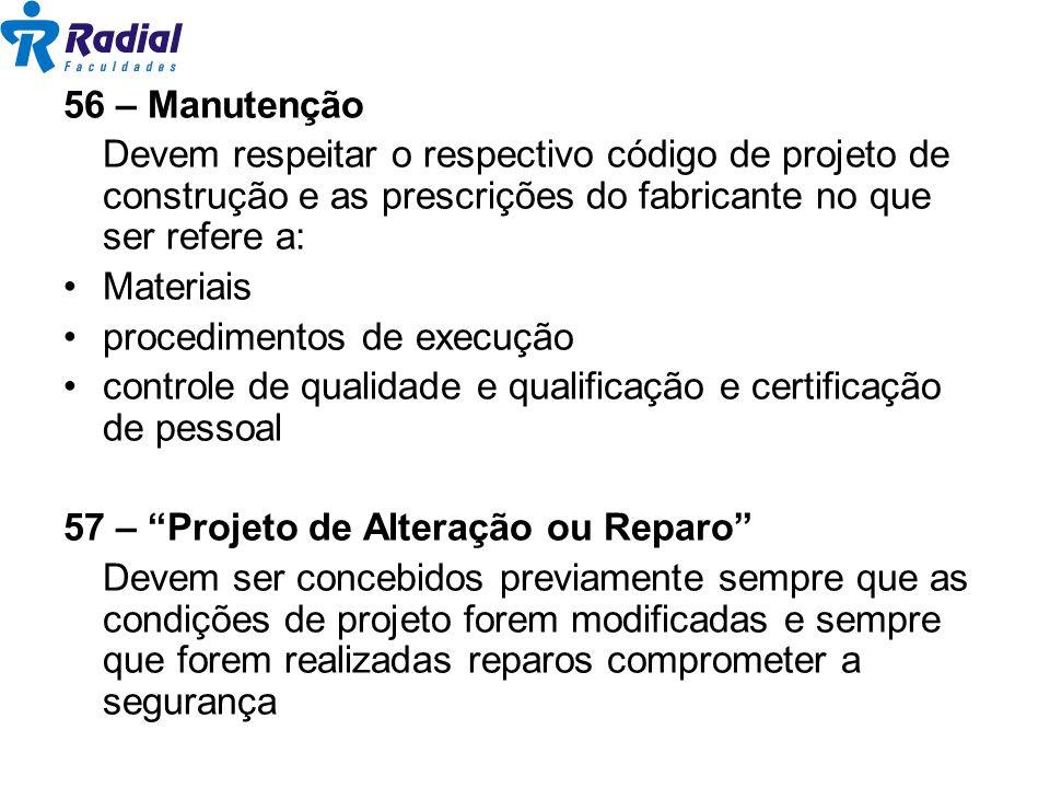 56 – Manutenção Devem respeitar o respectivo código de projeto de construção e as prescrições do fabricante no que ser refere a: