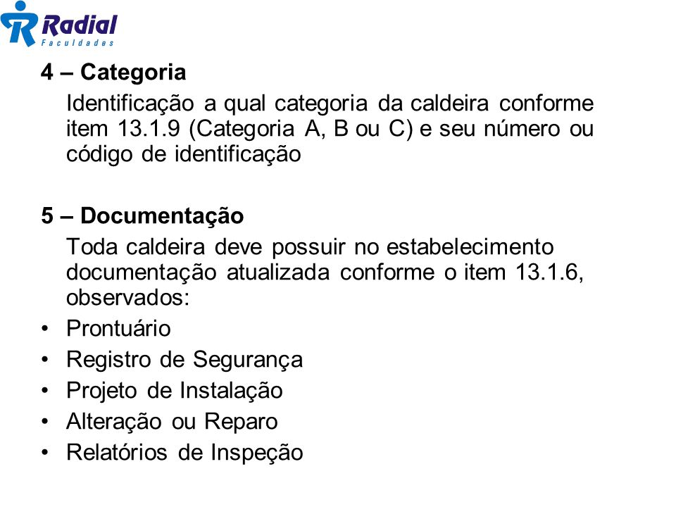 4 – Categoria Identificação a qual categoria da caldeira conforme item 13.1.9 (Categoria A, B ou C) e seu número ou código de identificação.