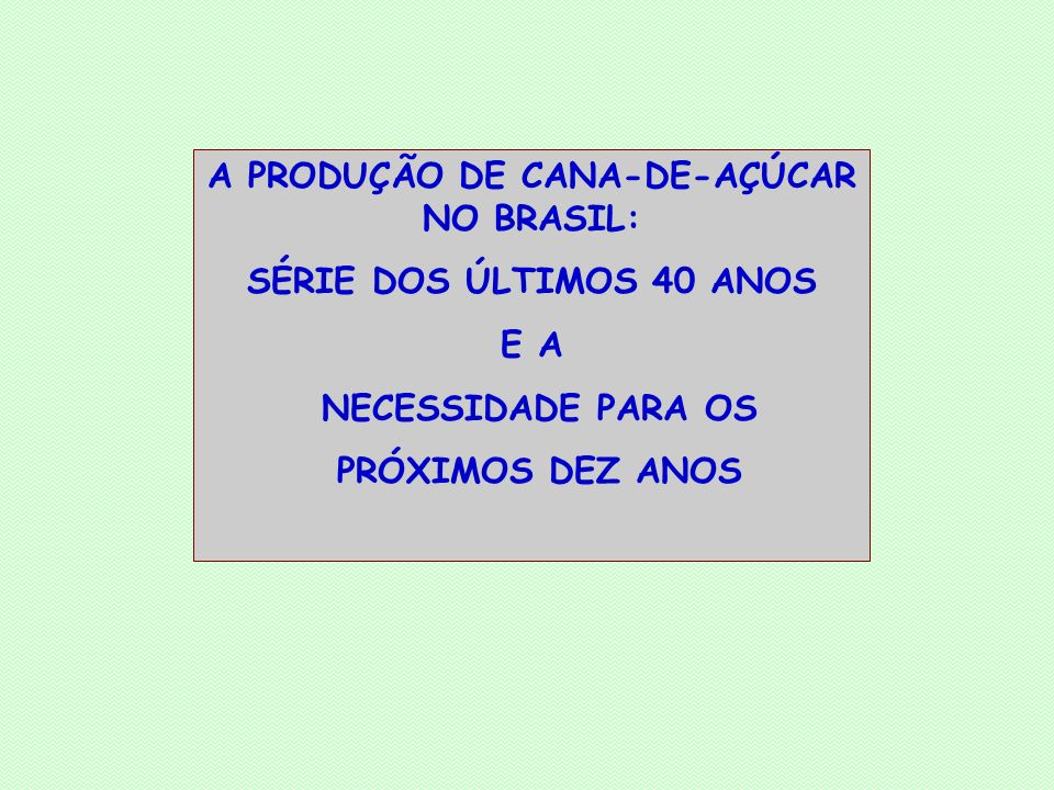 A PRODUÇÃO DE CANA-DE-AÇÚCAR NO BRASIL: