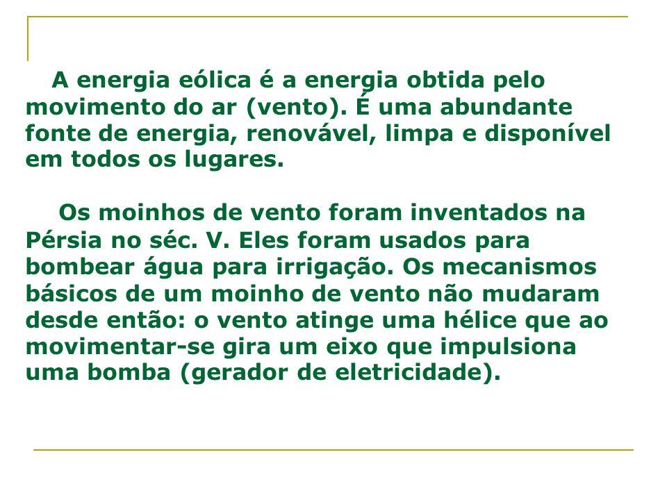 A energia eólica é a energia obtida pelo movimento do ar (vento)