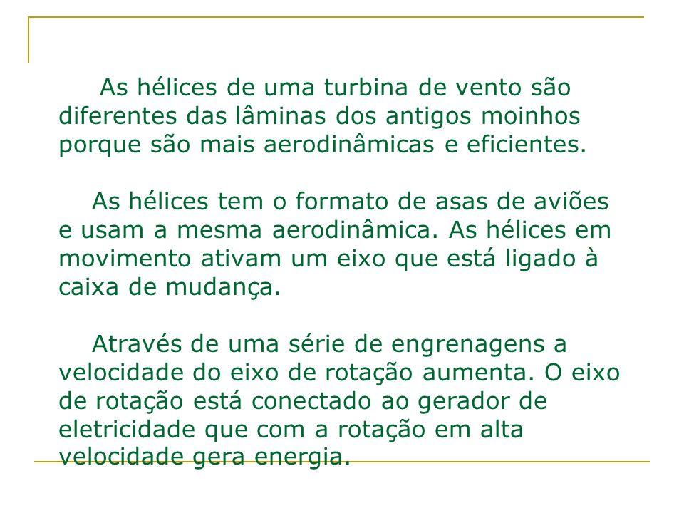 As hélices de uma turbina de vento são diferentes das lâminas dos antigos moinhos porque são mais aerodinâmicas e eficientes.
