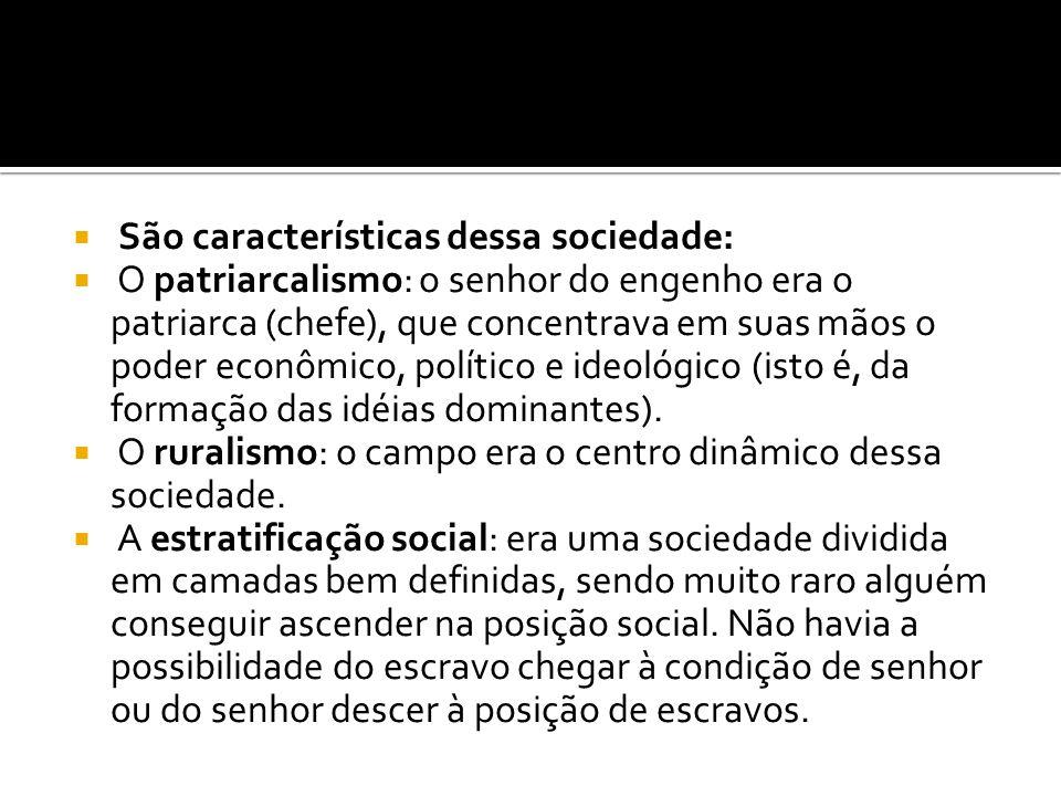 São características dessa sociedade: