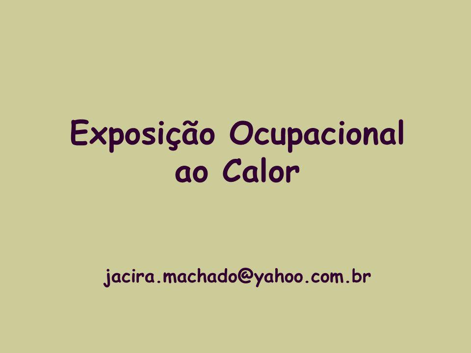 Exposição Ocupacional ao Calor jacira.machado@yahoo.com.br