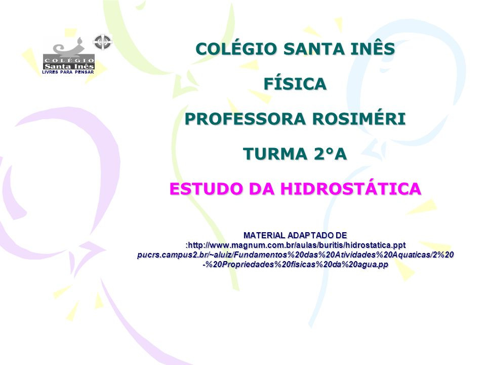 COLÉGIO SANTA INÊS FÍSICA PROFESSORA ROSIMÉRI TURMA 2°A ESTUDO DA HIDROSTÁTICA