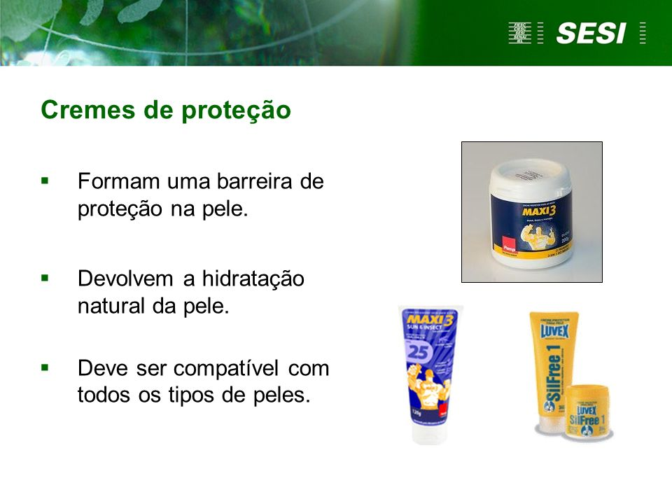 Cremes de proteção Formam uma barreira de proteção na pele.