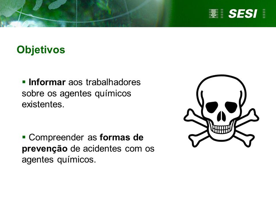 Objetivos Informar aos trabalhadores sobre os agentes químicos existentes. Compreender as formas de prevenção de acidentes com os agentes químicos.