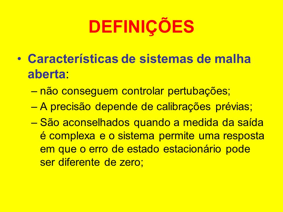 DEFINIÇÕES Características de sistemas de malha aberta: