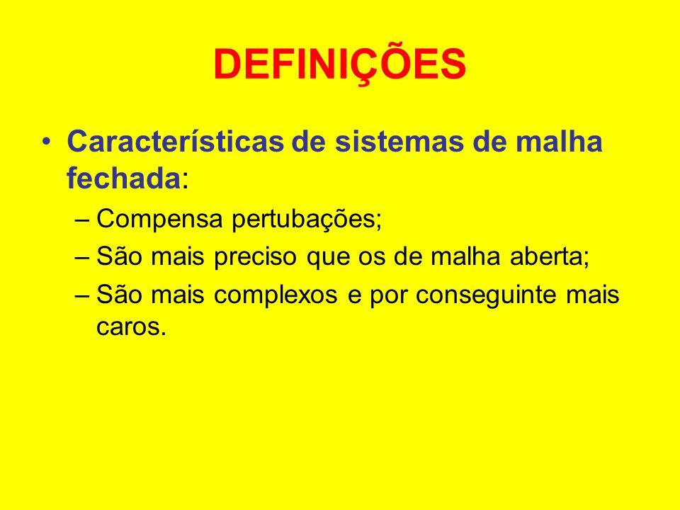 DEFINIÇÕES Características de sistemas de malha fechada: