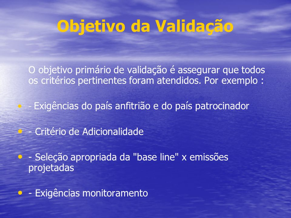 Objetivo da Validação O objetivo primário de validação é assegurar que todos os critérios pertinentes foram atendidos. Por exemplo :