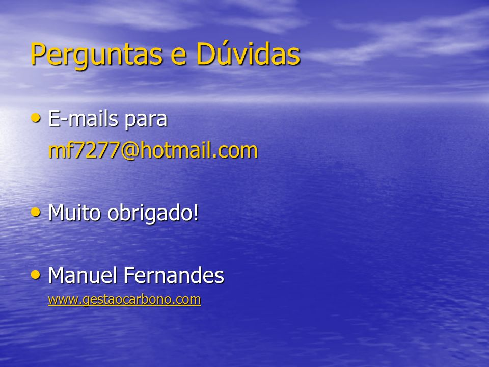 Perguntas e Dúvidas E-mails para mf7277@hotmail.com Muito obrigado!