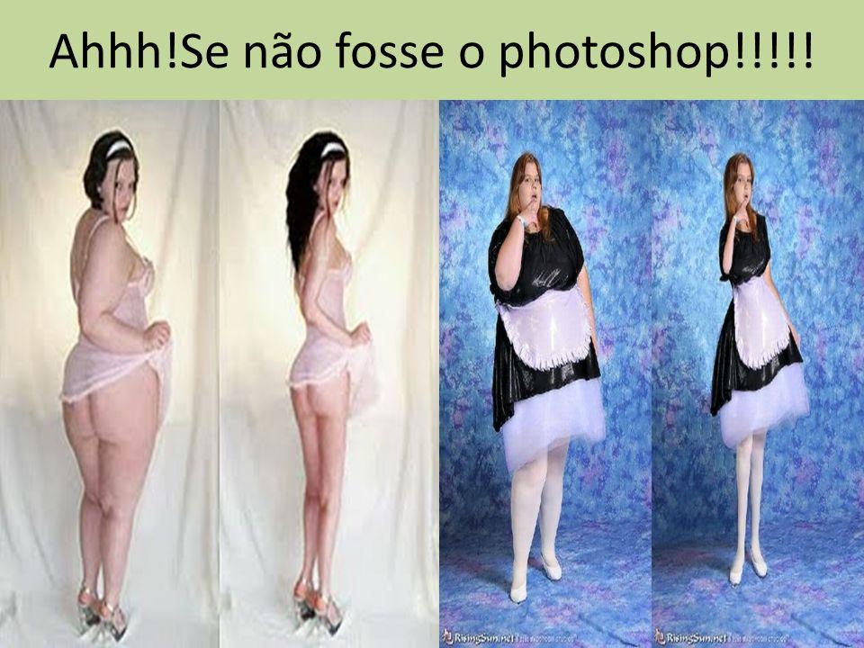 Ahhh!Se não fosse o photoshop!!!!!