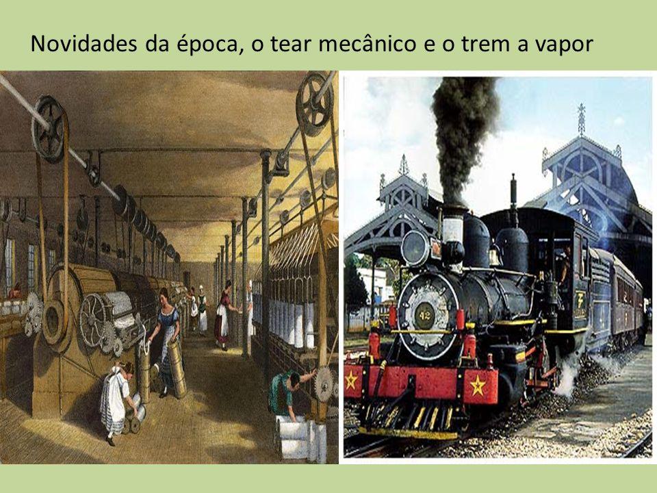Novidades da época, o tear mecânico e o trem a vapor