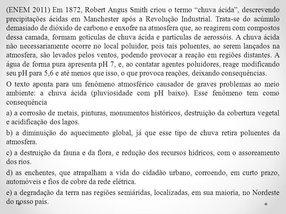 (ENEM 2011) Em 1872, Robert Angus Smith criou o termo chuva ácida , descrevendo precipitações ácidas em Manchester após a Revolução Industrial.
