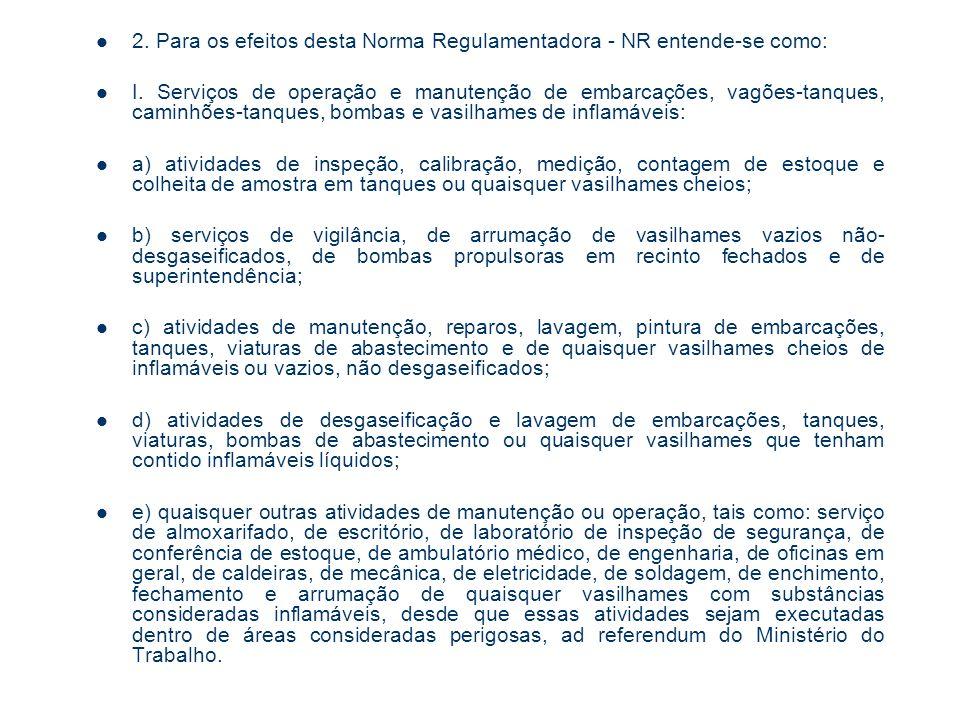 2. Para os efeitos desta Norma Regulamentadora - NR entende-se como: