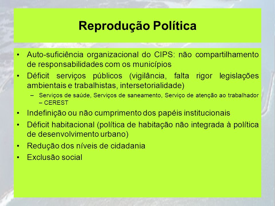 Reprodução Política Auto-suficiência organizacional do CIPS: não compartilhamento de responsabilidades com os municípios.
