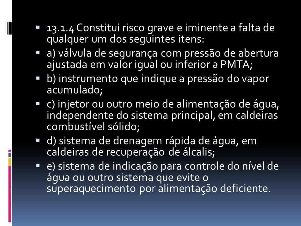 13.1.4 Constitui risco grave e iminente a falta de qualquer um dos seguintes itens: