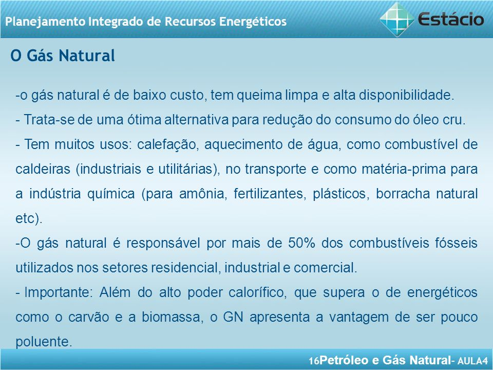 O Gás Natural o gás natural é de baixo custo, tem queima limpa e alta disponibilidade.
