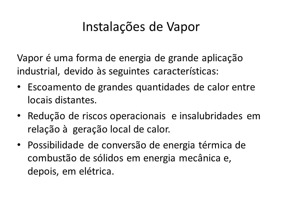 Instalações de Vapor Vapor é uma forma de energia de grande aplicação industrial, devido às seguintes características: