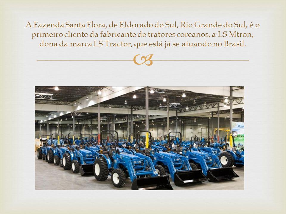 A Fazenda Santa Flora, de Eldorado do Sul, Rio Grande do Sul, é o primeiro cliente da fabricante de tratores coreanos, a LS Mtron, dona da marca LS Tractor, que está já se atuando no Brasil.