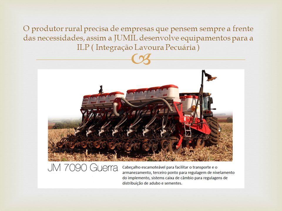 O produtor rural precisa de empresas que pensem sempre a frente das necessidades, assim a JUMIL desenvolve equipamentos para a ILP ( Integração Lavoura Pecuária )