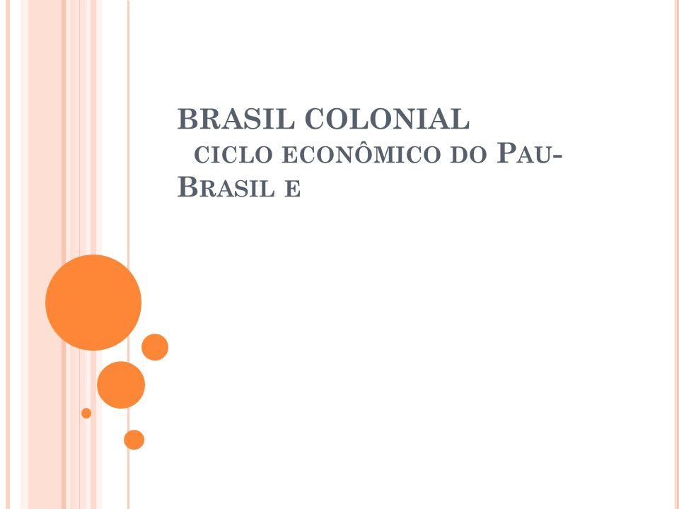 BRASIL COLONIAL ciclo econômico do Pau- Brasil e