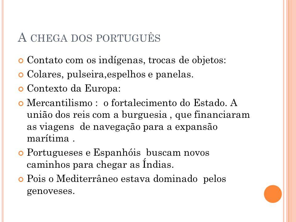 A chega dos português Contato com os indígenas, trocas de objetos: