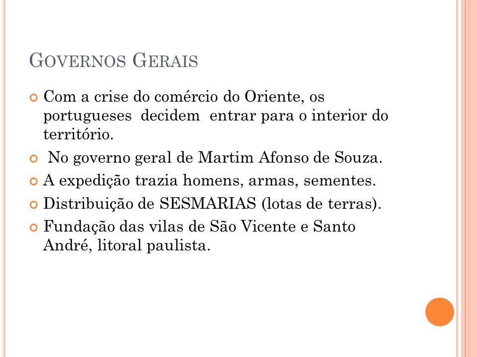 Governos Gerais Com a crise do comércio do Oriente, os portugueses decidem entrar para o interior do território.
