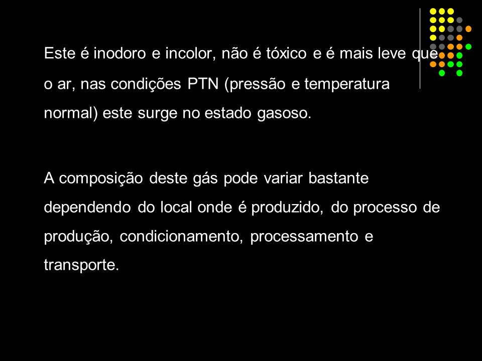 Este é inodoro e incolor, não é tóxico e é mais leve que o ar, nas condições PTN (pressão e temperatura normal) este surge no estado gasoso.