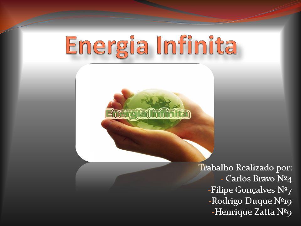 Energia Infinita Trabalho Realizado por: Carlos Bravo Nº4