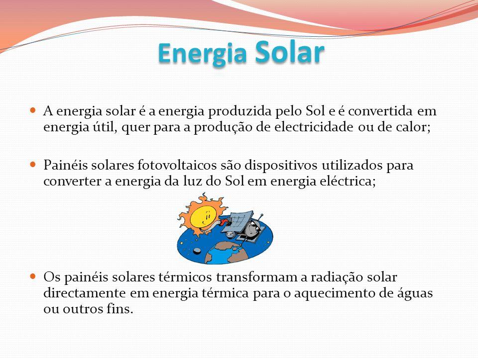 Energia Solar A energia solar é a energia produzida pelo Sol e é convertida em energia útil, quer para a produção de electricidade ou de calor;