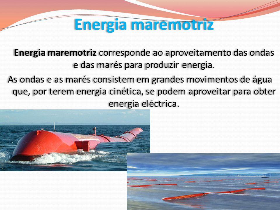 Energia maremotriz Energia maremotriz corresponde ao aproveitamento das ondas e das marés para produzir energia.