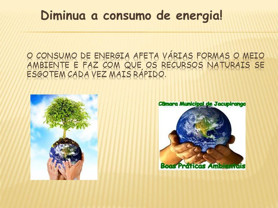 Diminua a consumo de energia!