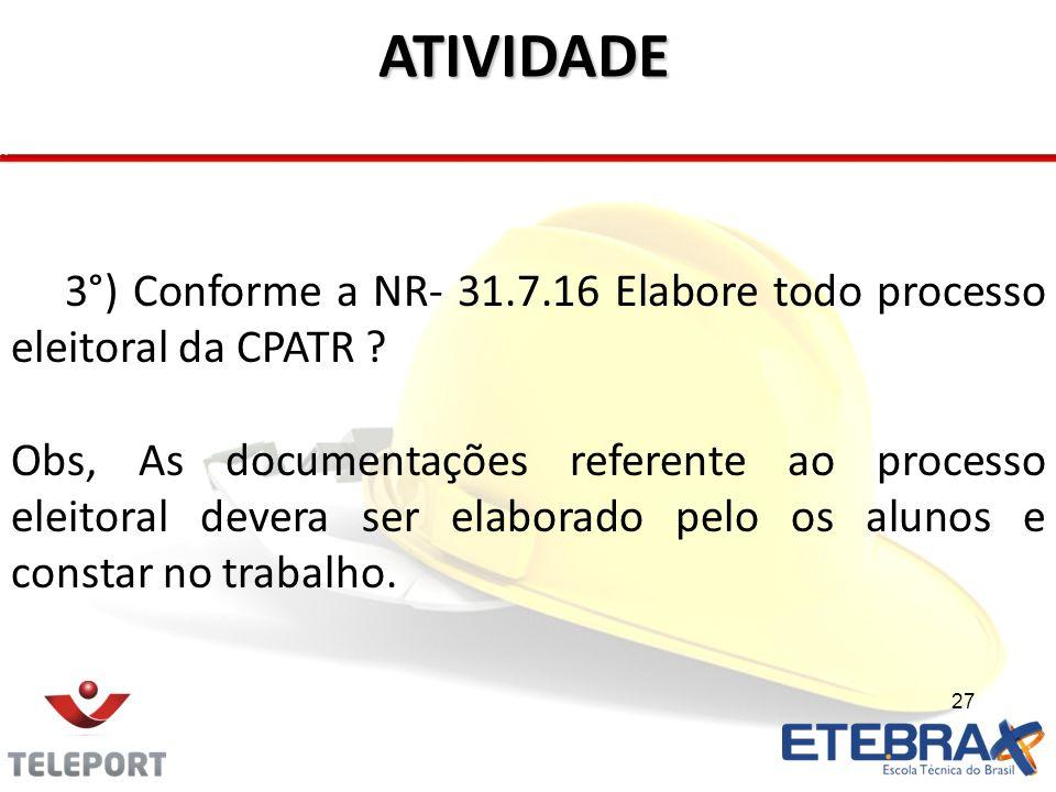 ATIVIDADE 3°) Conforme a NR- 31.7.16 Elabore todo processo eleitoral da CPATR