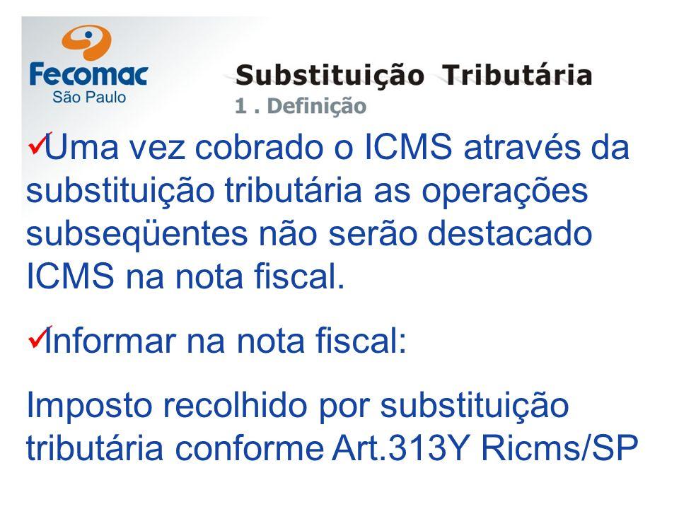 Uma vez cobrado o ICMS através da substituição tributária as operações subseqüentes não serão destacado ICMS na nota fiscal.