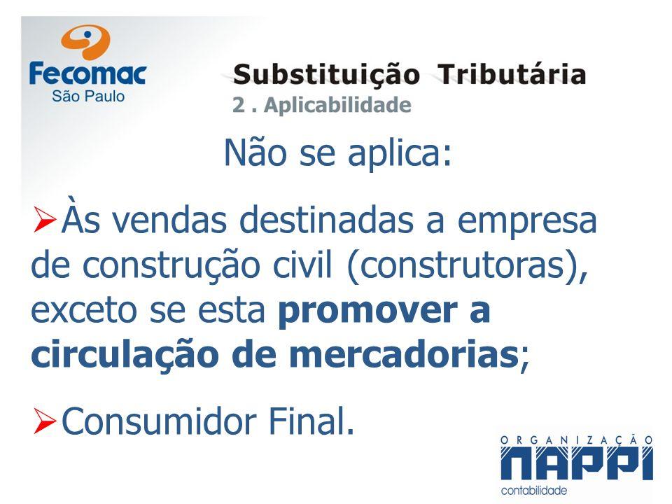 Não se aplica: Às vendas destinadas a empresa de construção civil (construtoras), exceto se esta promover a circulação de mercadorias;