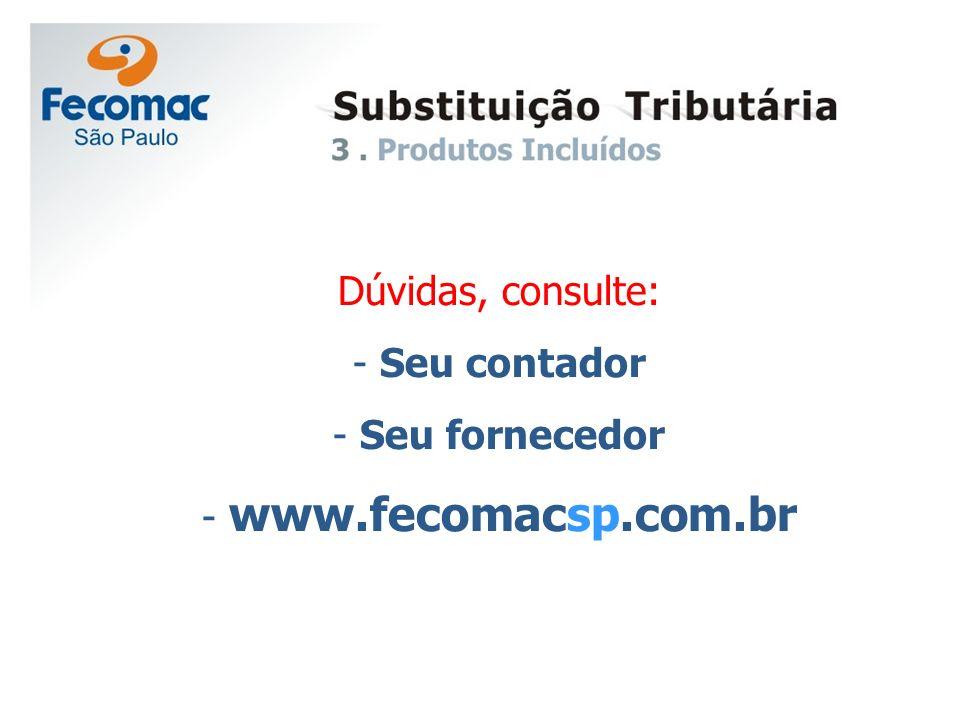 Dúvidas, consulte: Seu contador Seu fornecedor www.fecomacsp.com.br