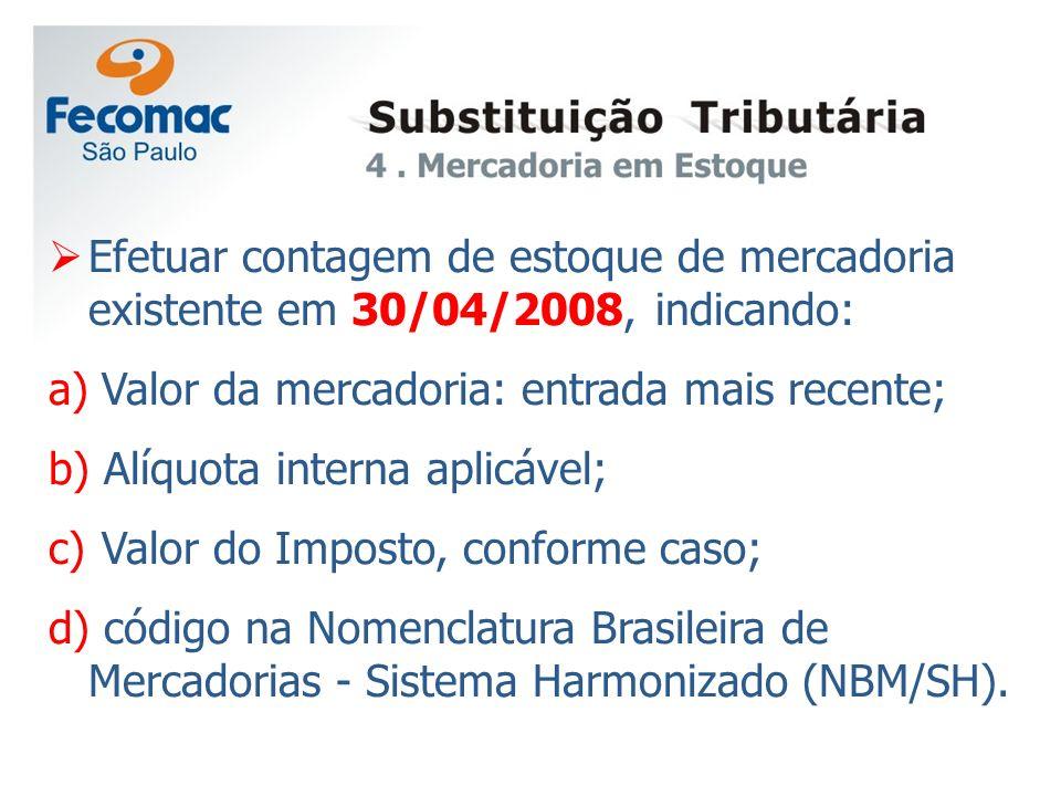 Efetuar contagem de estoque de mercadoria existente em 30/04/2008, indicando: