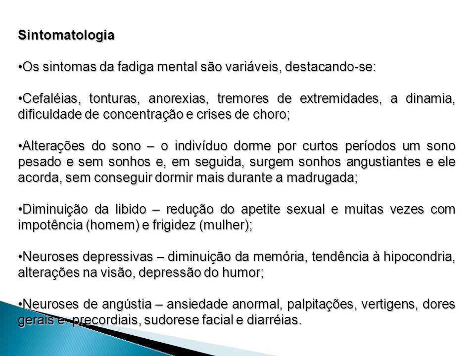 Sintomatologia Os sintomas da fadiga mental são variáveis, destacando-se: