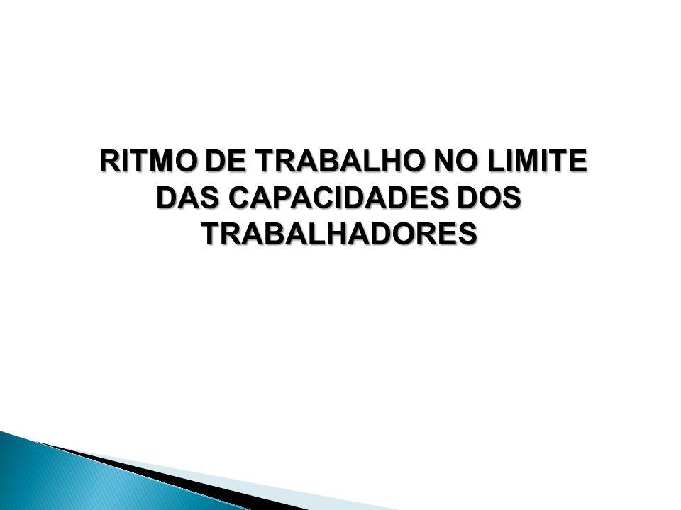 RITMO DE TRABALHO NO LIMITE DAS CAPACIDADES DOS TRABALHADORES