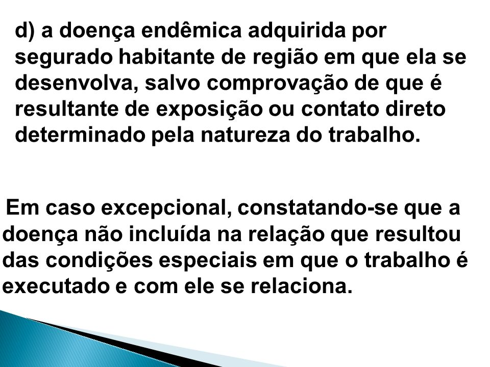d) a doença endêmica adquirida por segurado habitante de região em que ela se desenvolva, salvo comprovação de que é resultante de exposição ou contato direto determinado pela natureza do trabalho.