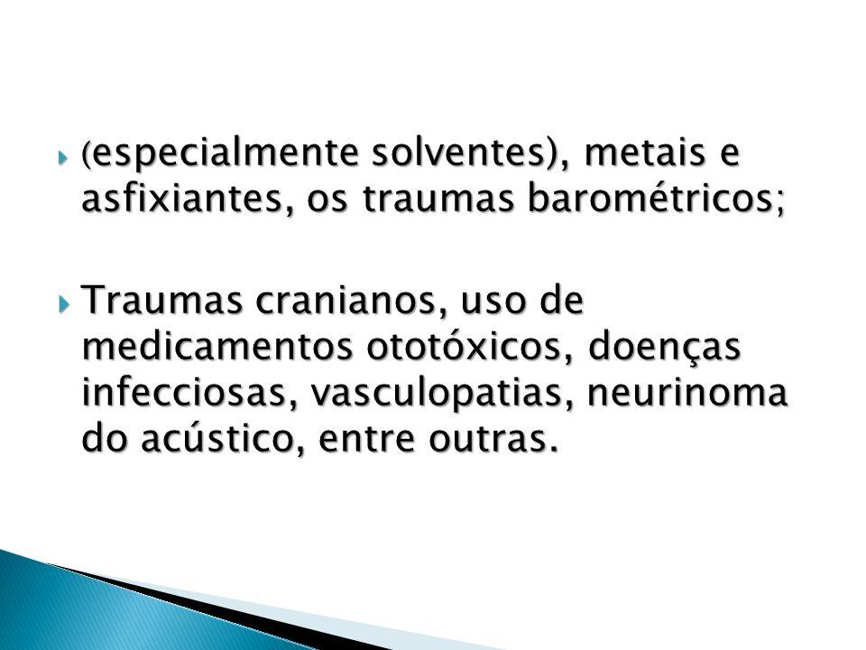 (especialmente solventes), metais e asfixiantes, os traumas barométricos;
