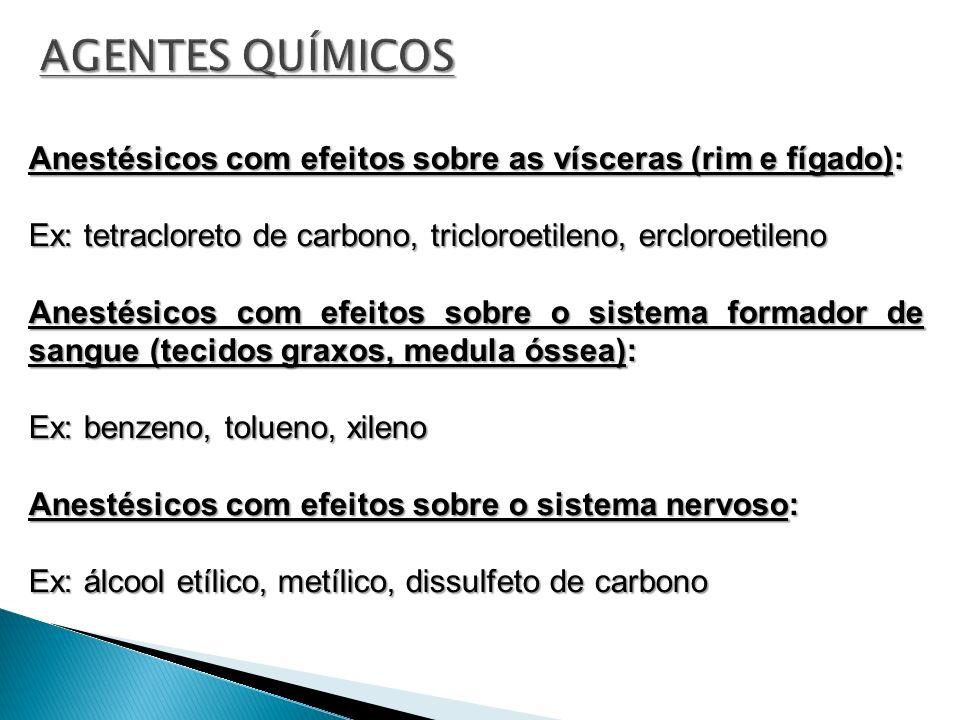 AGENTES QUÍMICOS Anestésicos com efeitos sobre as vísceras (rim e fígado): Ex: tetracloreto de carbono, tricloroetileno, ercloroetileno.
