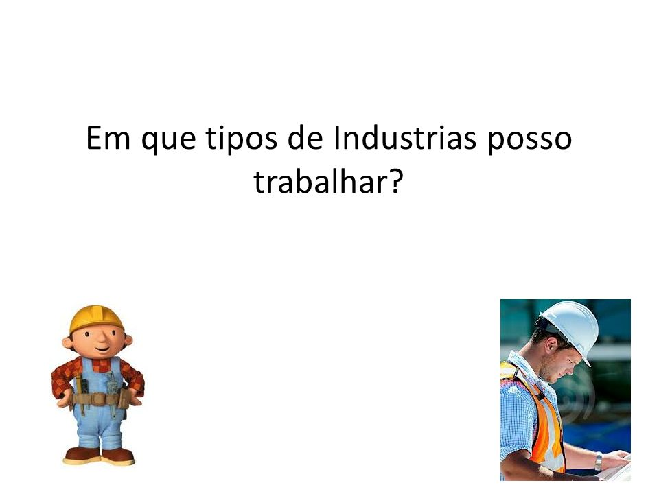 Em que tipos de Industrias posso trabalhar