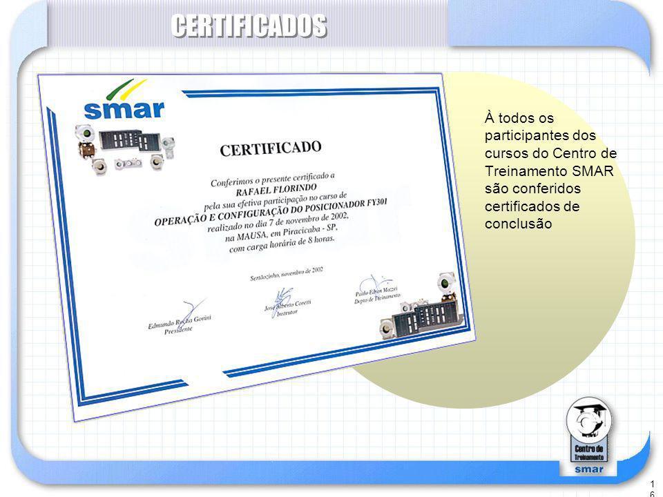 CERTIFICADOS À todos os participantes dos cursos do Centro de Treinamento SMAR são conferidos certificados de conclusão.