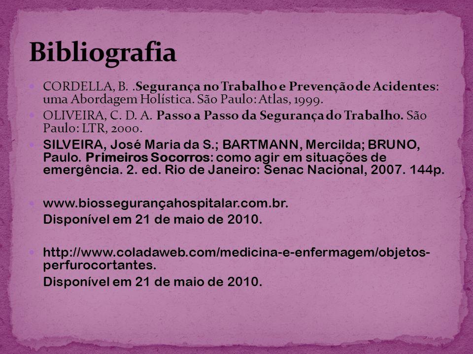 Bibliografia CORDELLA, B. .Segurança no Trabalho e Prevenção de Acidentes: uma Abordagem Holística. São Paulo: Atlas, 1999.