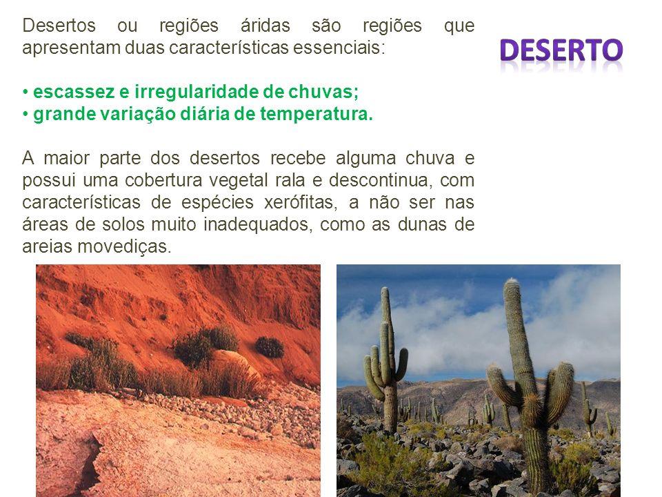 Desertos ou regiões áridas são regiões que apresentam duas características essenciais: